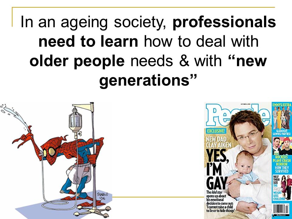 In an ageing society, professionals need to learn how to deal with older people needs & with new generations