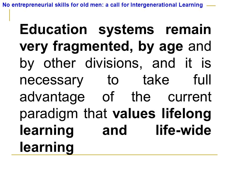 A new academic discipline to provide basic skills & address the current and future reality Intergenerational learning