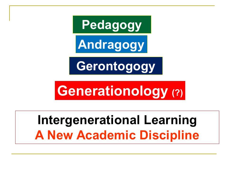 Gerontogogy Generationology ( ) Pedagogy Andragogy Intergenerational Learning A New Academic Discipline