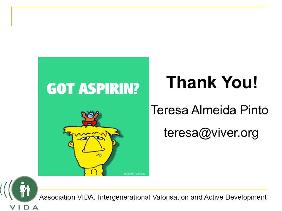 Thank You! Teresa Almeida Pinto teresa@viver.org Association VIDA. Intergenerational Valorisation and Active Development