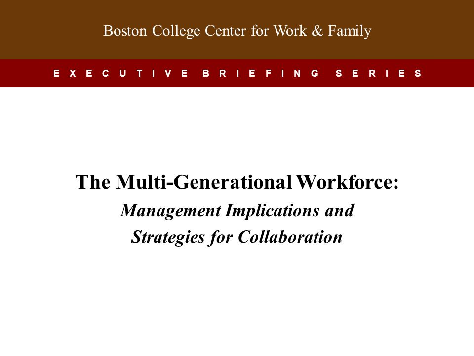Boston College Center for Work & Family, ©2008 This presentation is a companion to the Boston College Center for Work & Family Executive Briefing Series.