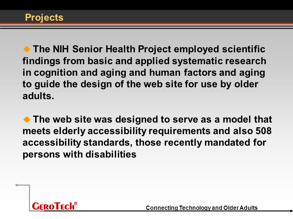 Connecting Technology and Older Adults Projects  The NIH Senior Health Project employed scientific findings from basic and applied systematic researc