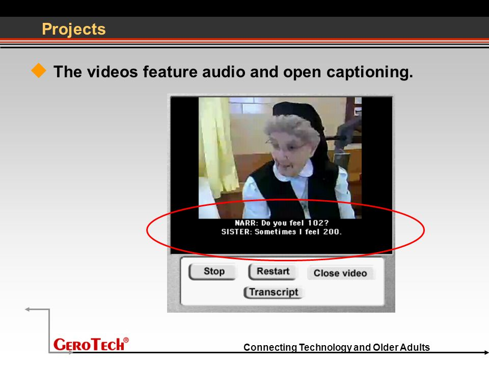 Connecting Technology and Older Adults Projects  The videos feature audio and open captioning.
