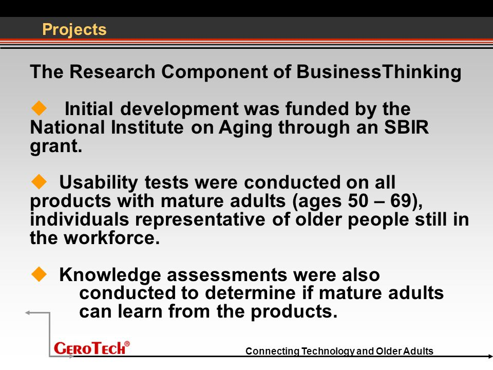 Connecting Technology and Older Adults Projects The Research Component of BusinessThinking  Initial development was funded by the National Institute on Aging through an SBIR grant.