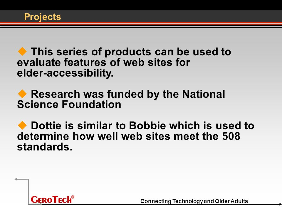 Connecting Technology and Older Adults Projects  This series of products can be used to evaluate features of web sites for elder-accessibility.
