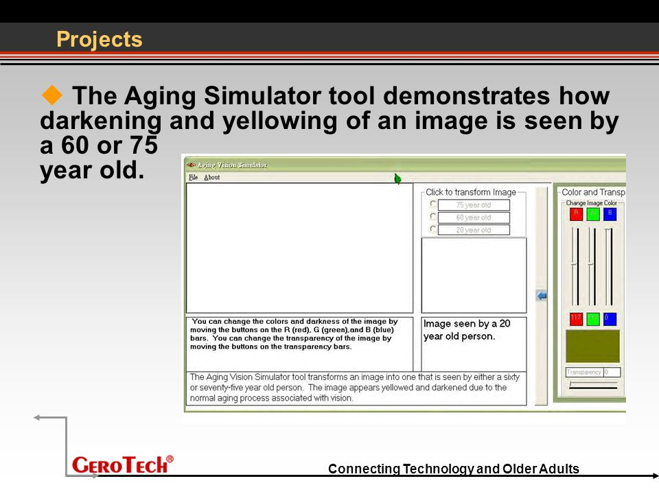 Connecting Technology and Older Adults Projects  The Aging Simulator tool demonstrates how darkening and yellowing of an image is seen by a 60 or 75