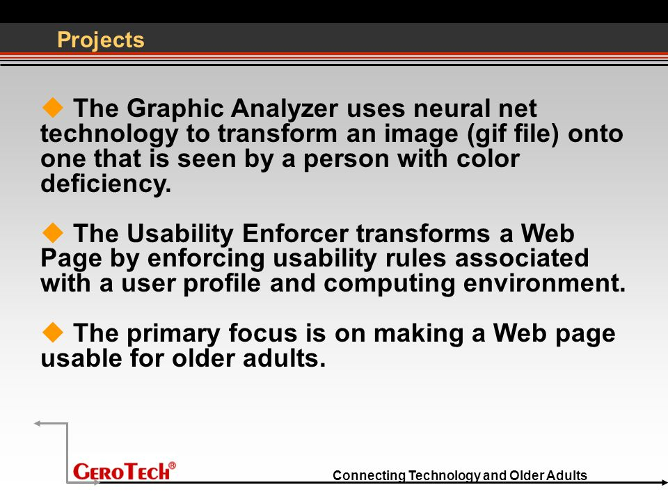 Connecting Technology and Older Adults Projects  The Graphic Analyzer uses neural net technology to transform an image (gif file) onto one that is seen by a person with color deficiency.