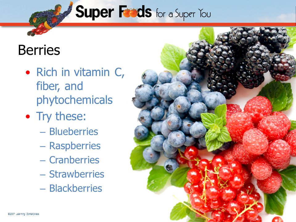 ©2007 Learning ZoneXpress 12 Berries Rich in vitamin C, fiber, and phytochemicals Try these: – Blueberries – Raspberries – Cranberries – Strawberries – Blackberries