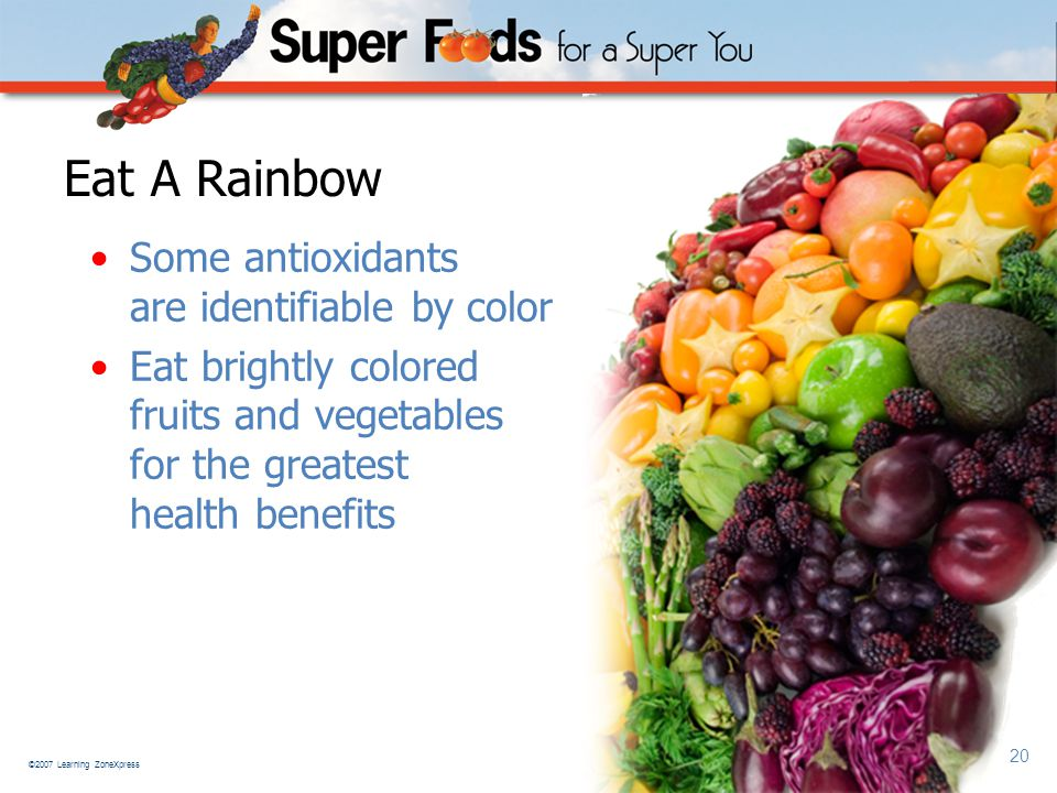 ©2007 Learning ZoneXpress 20 Eat A Rainbow Some antioxidants are identifiable by color Eat brightly colored fruits and vegetables for the greatest health benefits