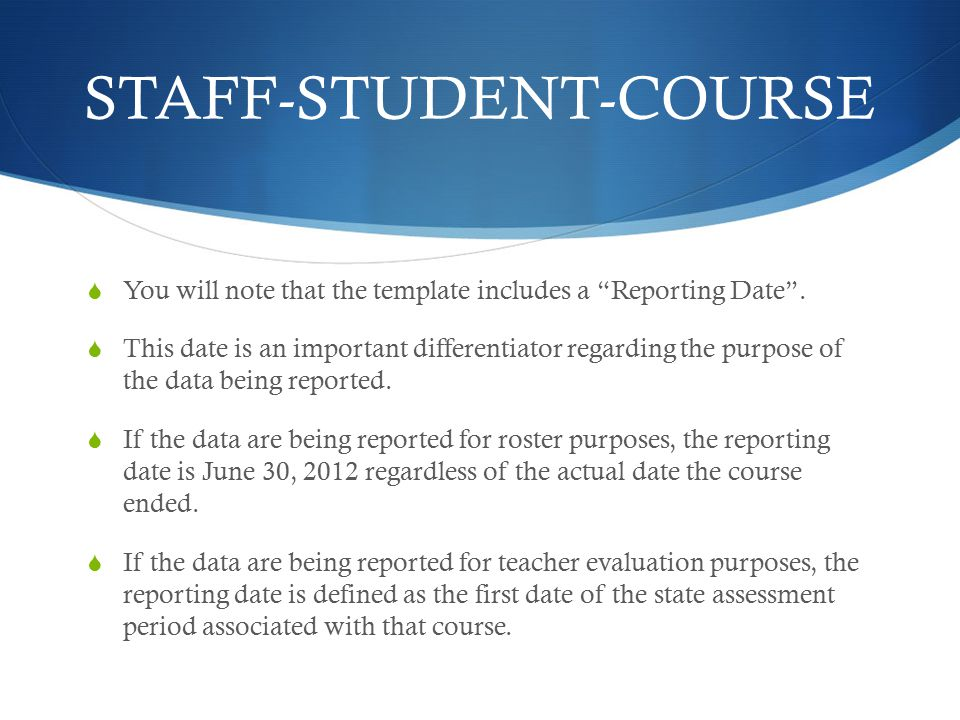 STAFF-STUDENT-COURSE  You will note that the template includes a Reporting Date .