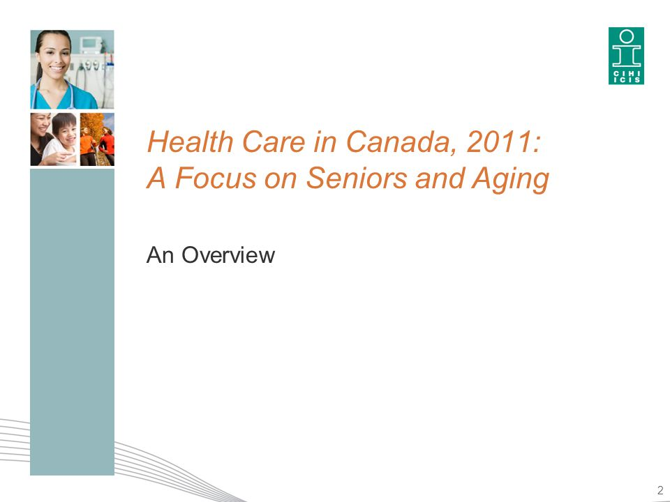 Health Care in Canada, 2011: A Focus on Seniors and Aging An Overview 2