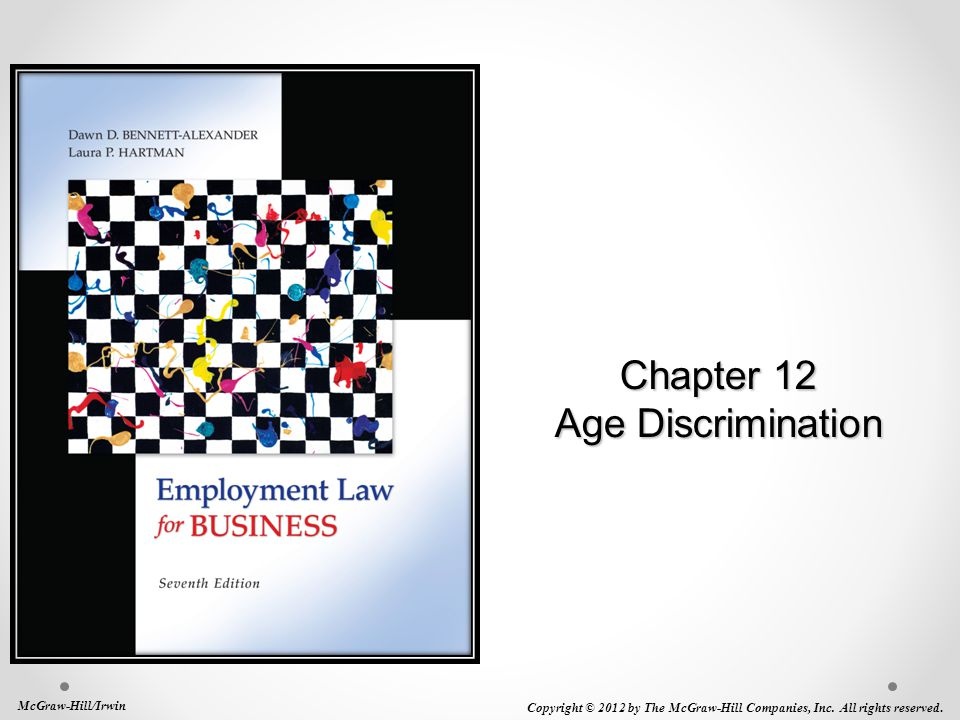 Chapter 12 Age Discrimination McGraw-Hill/Irwin Copyright © 2012 by The McGraw-Hill Companies, Inc. All rights reserved.