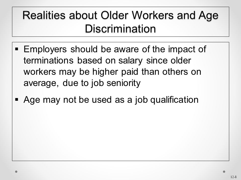 12-8  Employers should be aware of the impact of terminations based on salary since older workers may be higher paid than others on average, due to j