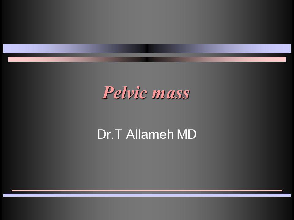Pelvic mass : Gynecologic Uterine Adnexal Ovarian Urinary Bowel