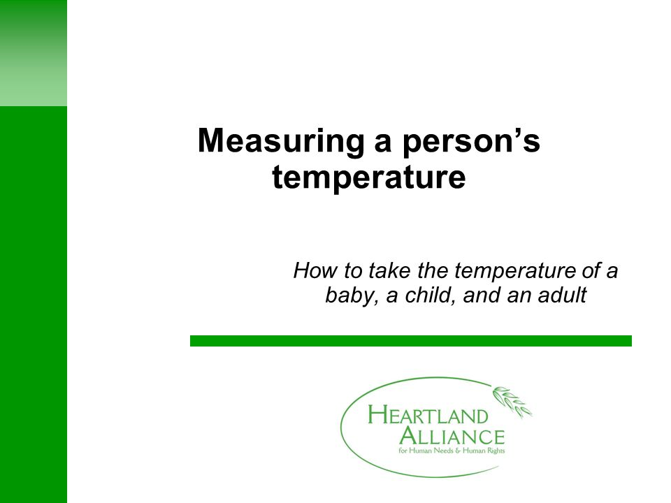 Heartland Alliance for Human Needs & Human Rights How to Take a Temperature prepared by Celine Woznica DrPH Heartland Health Outreach 4753 N.