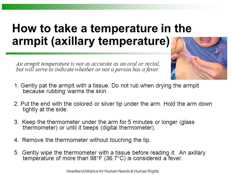 Heartland Alliance for Human Needs & Human Rights How to take a temperature in the armpit (axillary temperature) 1.