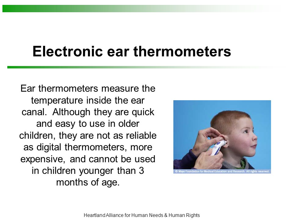 Heartland Alliance for Human Needs & Human Rights Electronic ear thermometers Ear thermometers measure the temperature inside the ear canal.