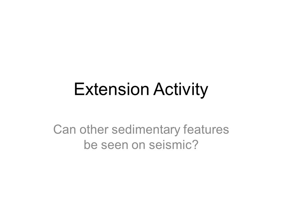 Extension Activity Can other sedimentary features be seen on seismic