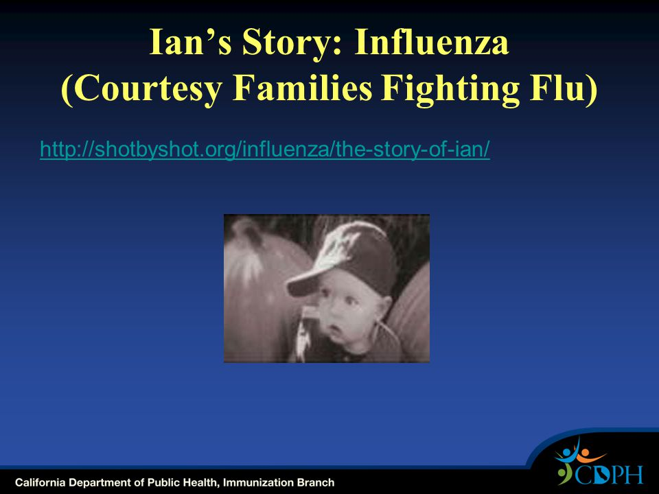 Ian's Story: Influenza (Courtesy Families Fighting Flu) http://shotbyshot.org/influenza/the-story-of-ian/