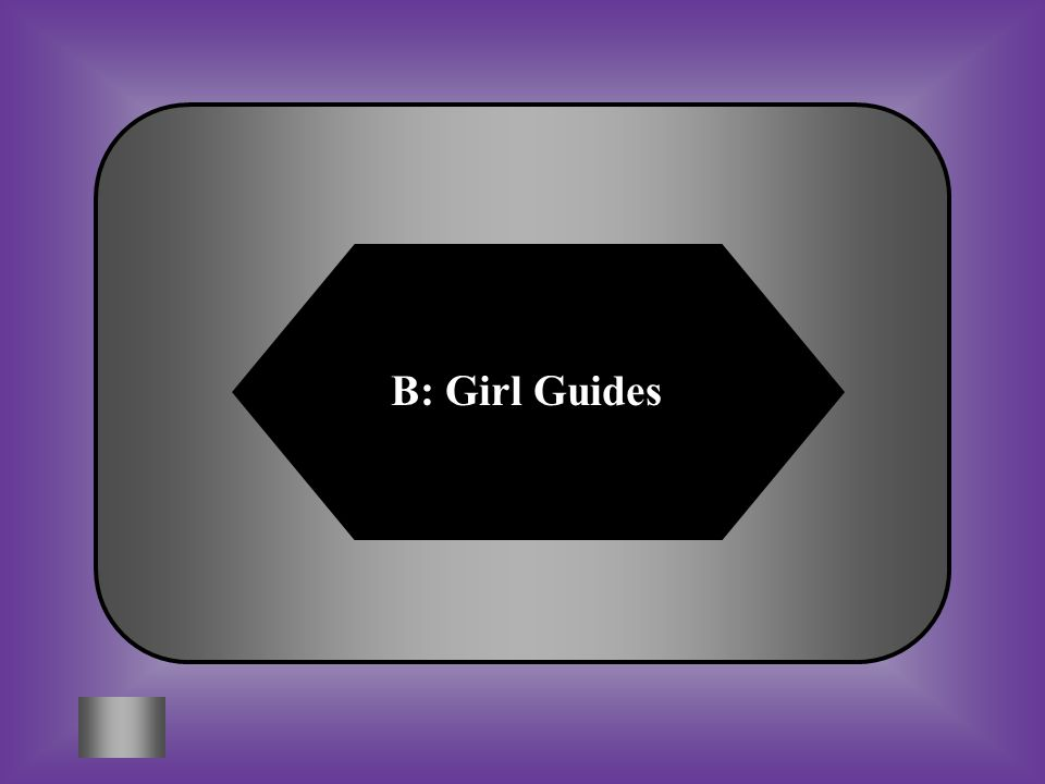A:B: Girls BrigadeGirl Guides £4,000 What Movement did Baden-Powell establish for girls? C:D: Girl ScoutsBrownies