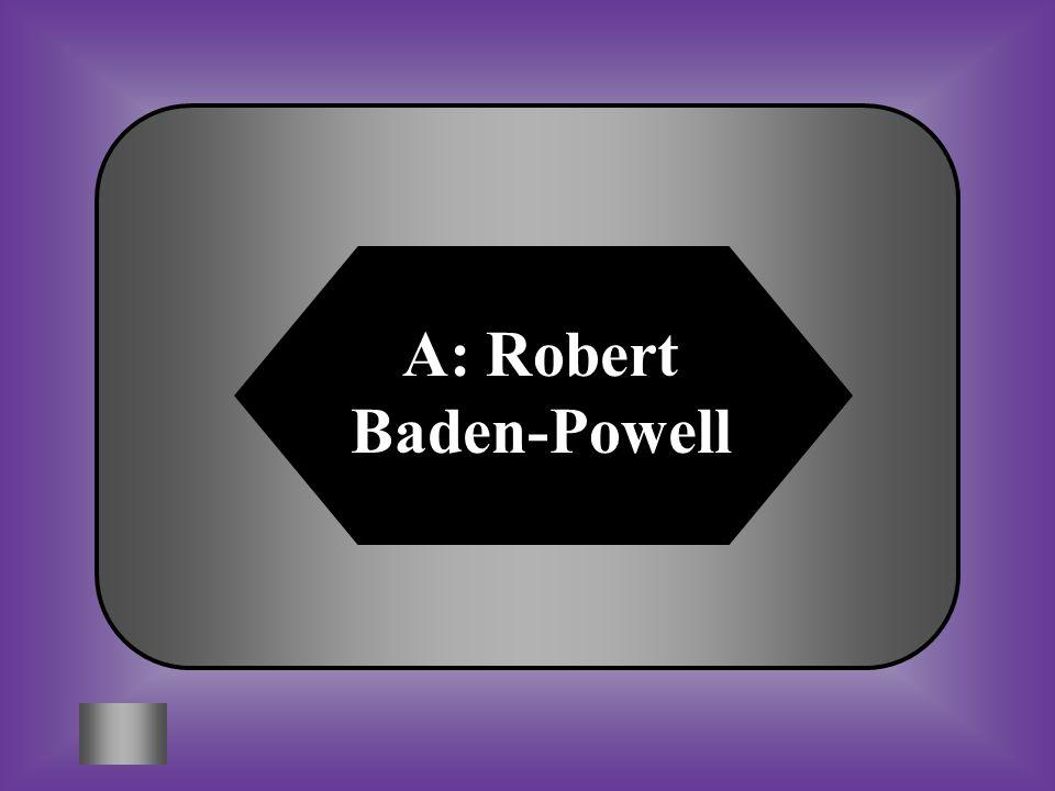 A: Robert Baden-Powell
