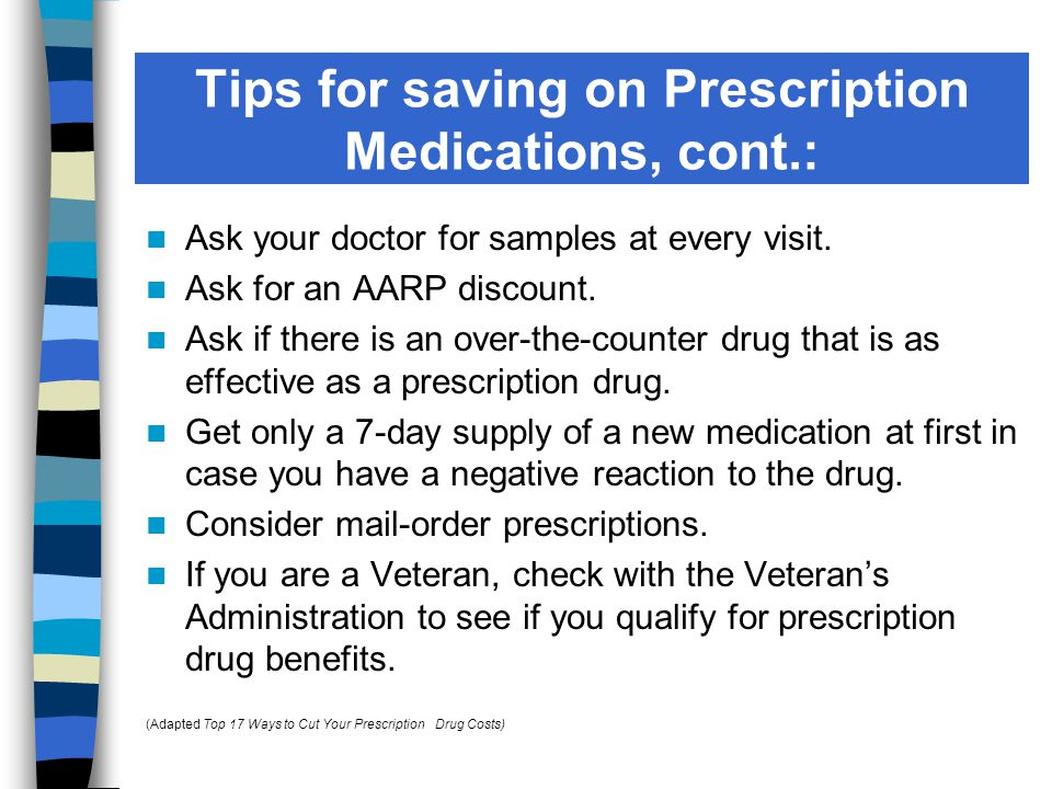 Ask your doctor for samples at every visit. Ask for an AARP discount.