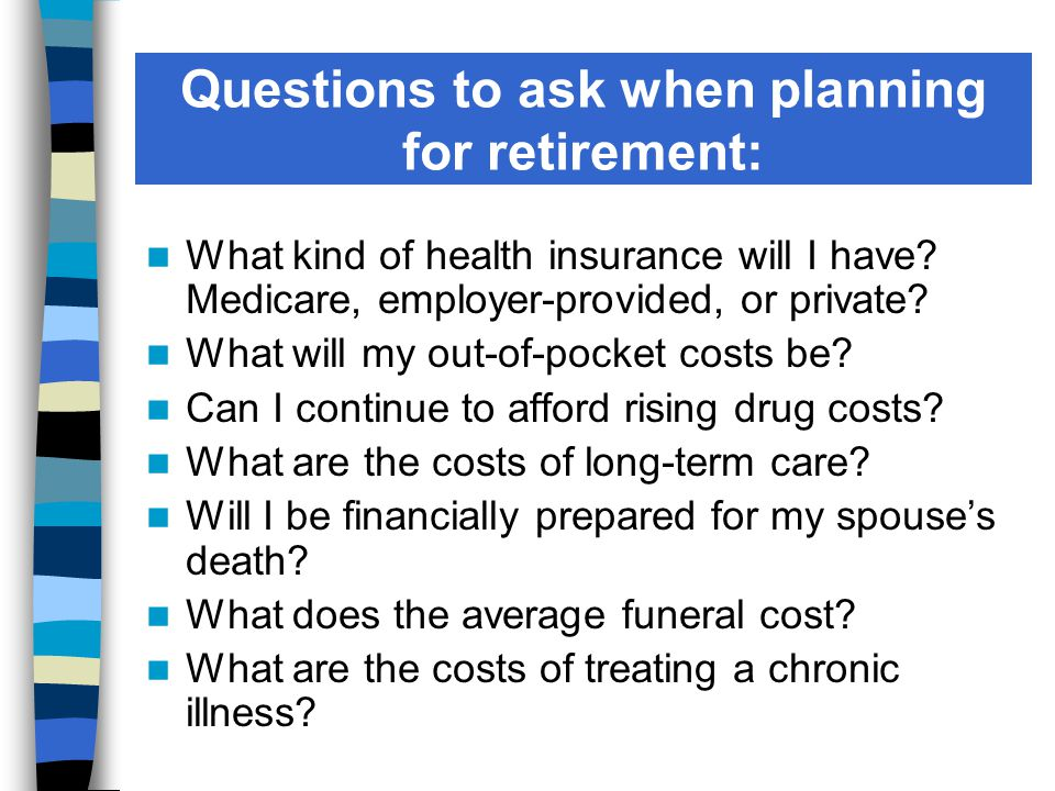 Questions to ask when planning for retirement: What kind of health insurance will I have.