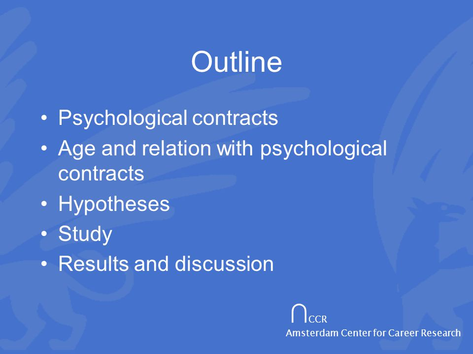 ∩ CCR Amsterdam Center for Career Research Outline Psychological contracts Age and relation with psychological contracts Hypotheses Study Results and discussion