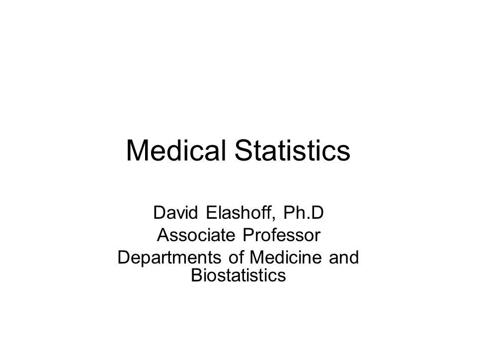 Medical Statistics David Elashoff, Ph.D Associate Professor Departments of Medicine and Biostatistics