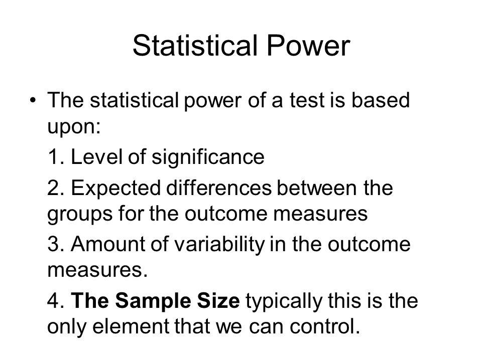 Statistical Power The statistical power of a test is based upon: 1.