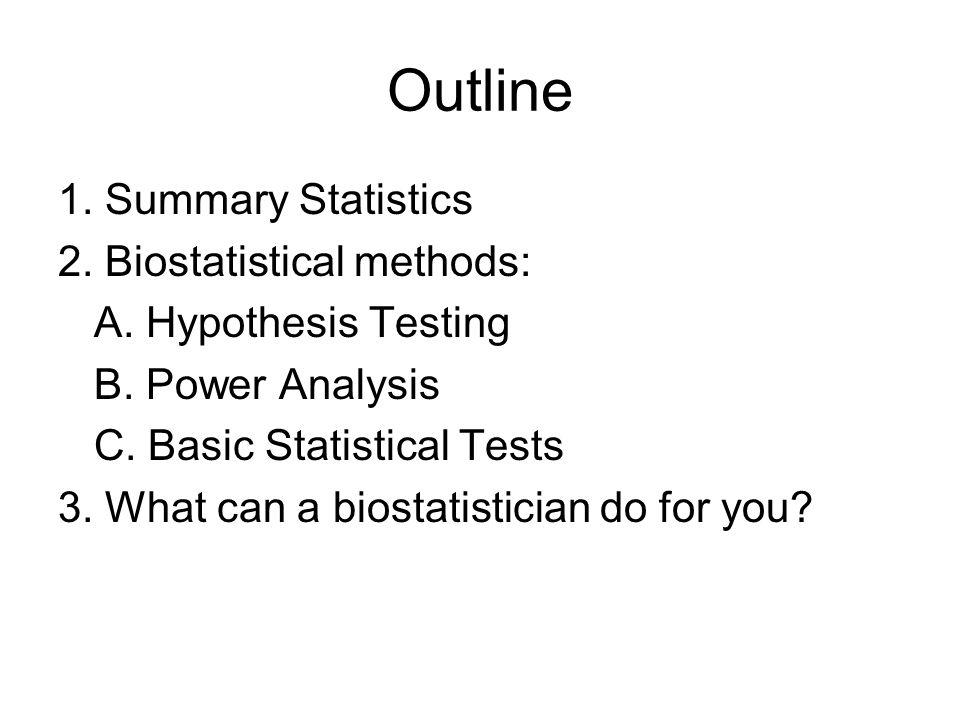 Outline 1.Summary Statistics 2. Biostatistical methods: A.