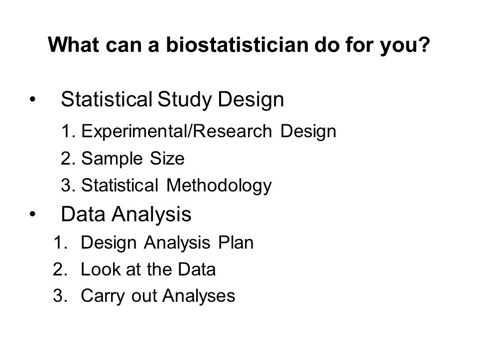 What can a biostatistician do for you.Statistical Study Design 1.