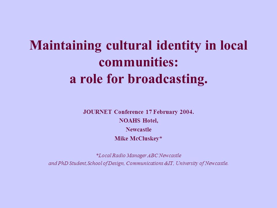 Maintaining cultural identity in local communities: a role for broadcasting.