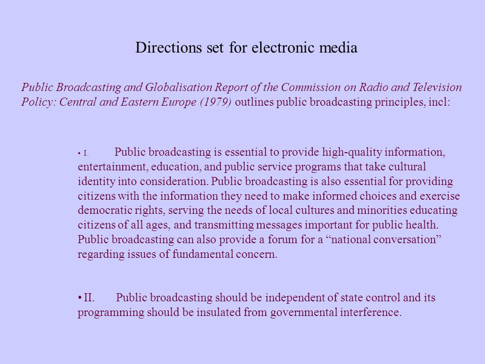 Public Broadcasting and Globalisation Report of the Commission on Radio and Television Policy: Central and Eastern Europe (1979) outlines public broadcasting principles, incl: I.
