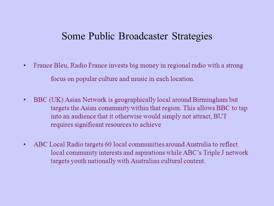 Some Public Broadcaster Strategies France Bleu, Radio France invests big money in regional radio with a strong focus on popular culture and music in each location.