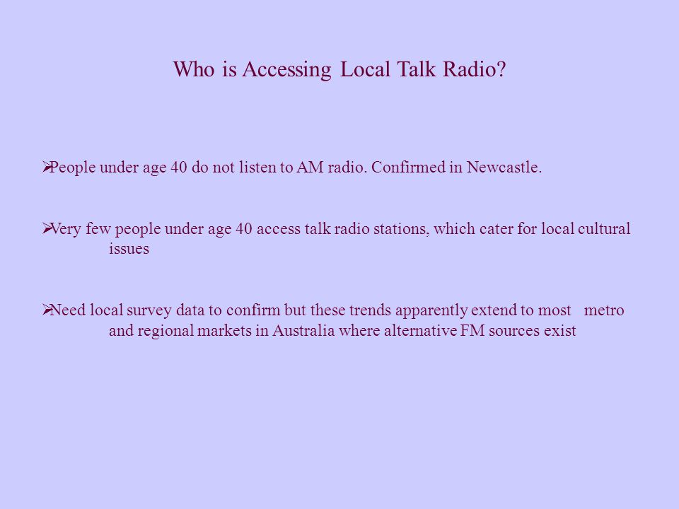  People under age 40 do not listen to AM radio. Confirmed in Newcastle.