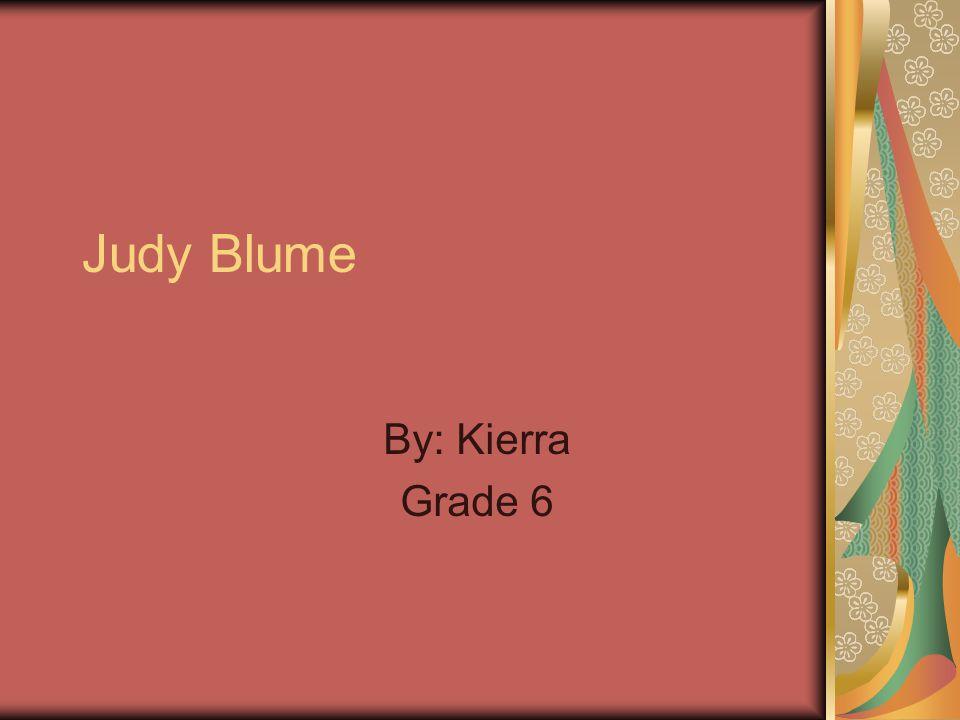 Judy Blume By: Kierra Grade 6