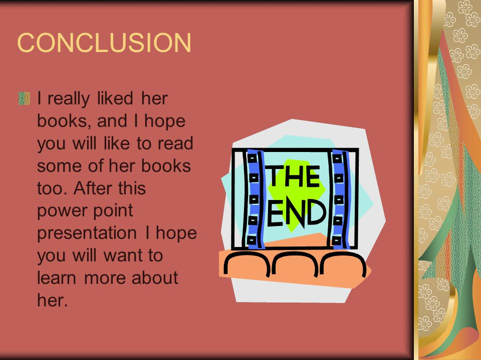 CONCLUSION I really liked her books, and I hope you will like to read some of her books too.