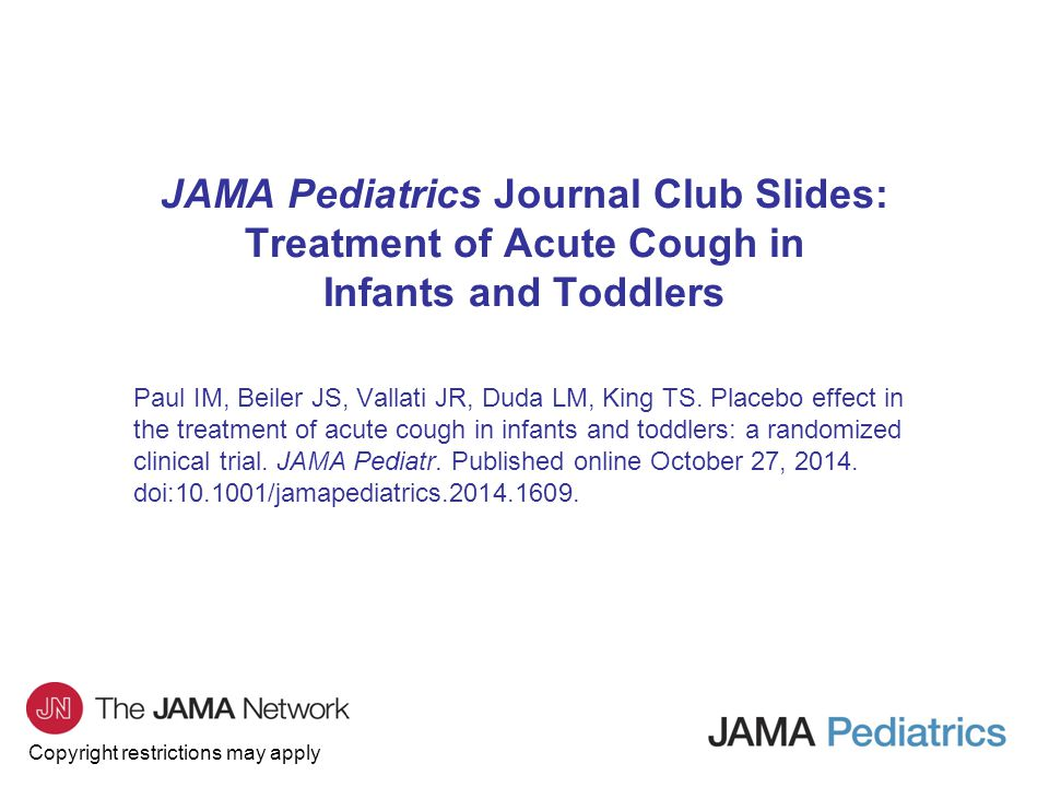 Copyright restrictions may apply JAMA Pediatrics Journal Club Slides: Treatment of Acute Cough in Infants and Toddlers Paul IM, Beiler JS, Vallati JR,