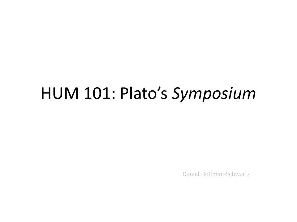 HUM 101: Plato's Symposium Daniel Hoffman-Schwartz
