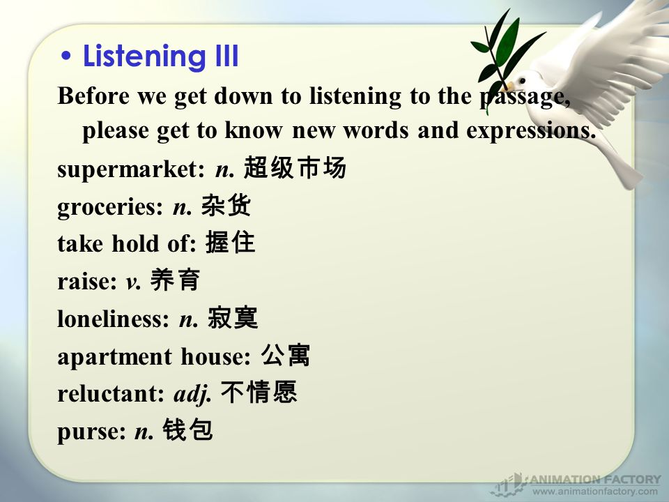 Listening III Before we get down to listening to the passage, please get to know new words and expressions.