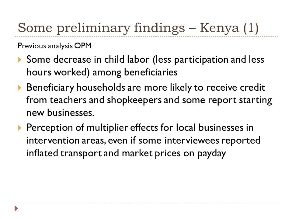 Some preliminary findings – Kenya (1) Previous analysis OPM  Some decrease in child labor (less participation and less hours worked) among beneficiar