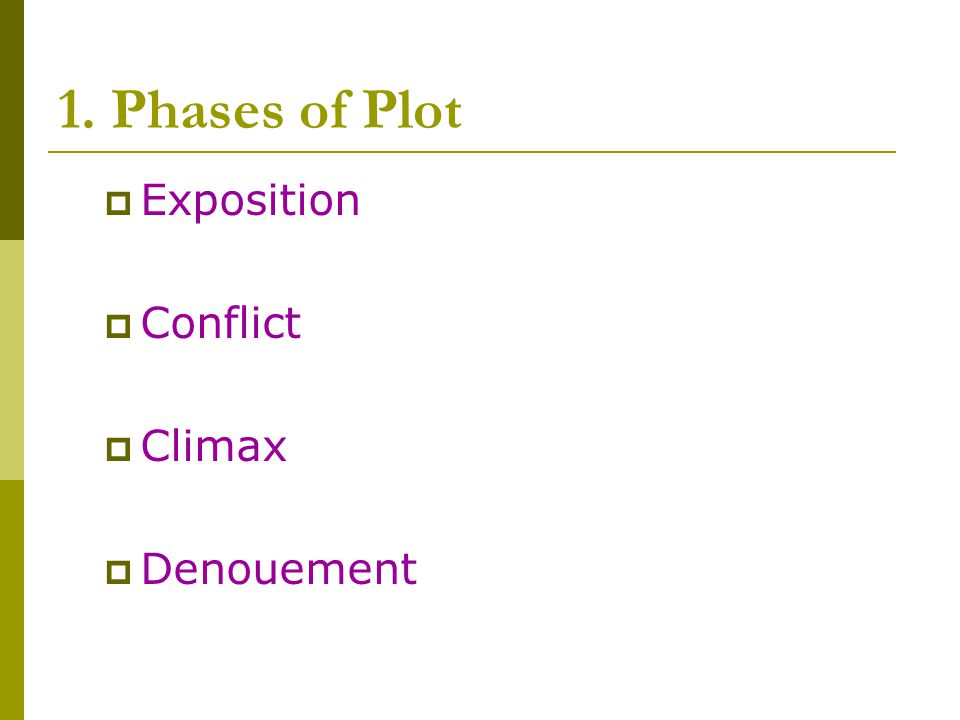 1. Phases of Plot  Exposition  Conflict  Climax  Denouement