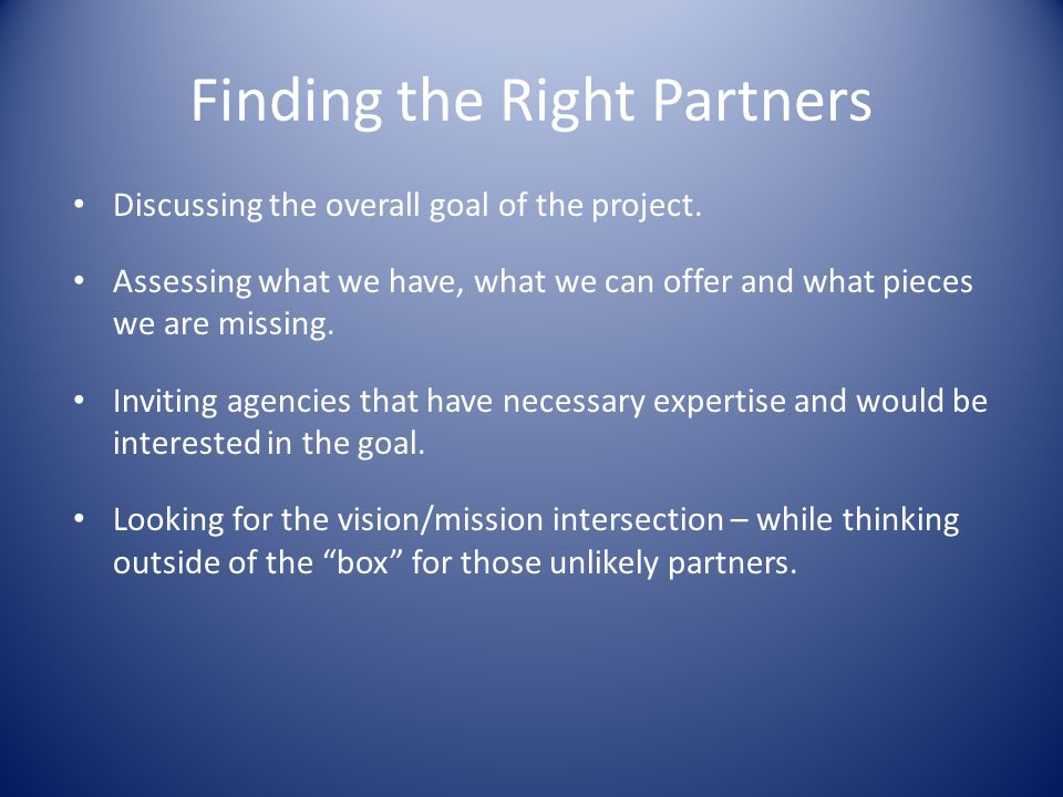 Finding the Right Partners Discussing the overall goal of the project.