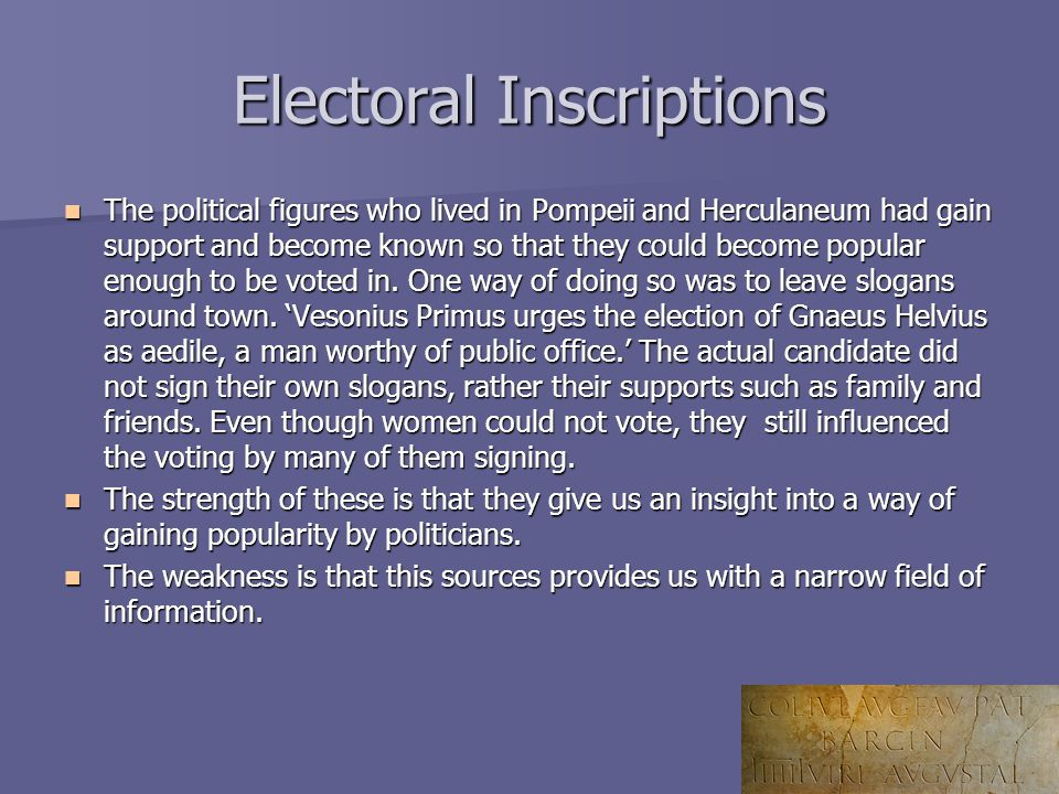 Electoral Inscriptions The political figures who lived in Pompeii and Herculaneum had gain support and become known so that they could become popular