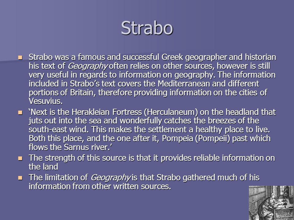 Strabo Strabo was a famous and successful Greek geographer and historian his text of Geography often relies on other sources, however is still very us
