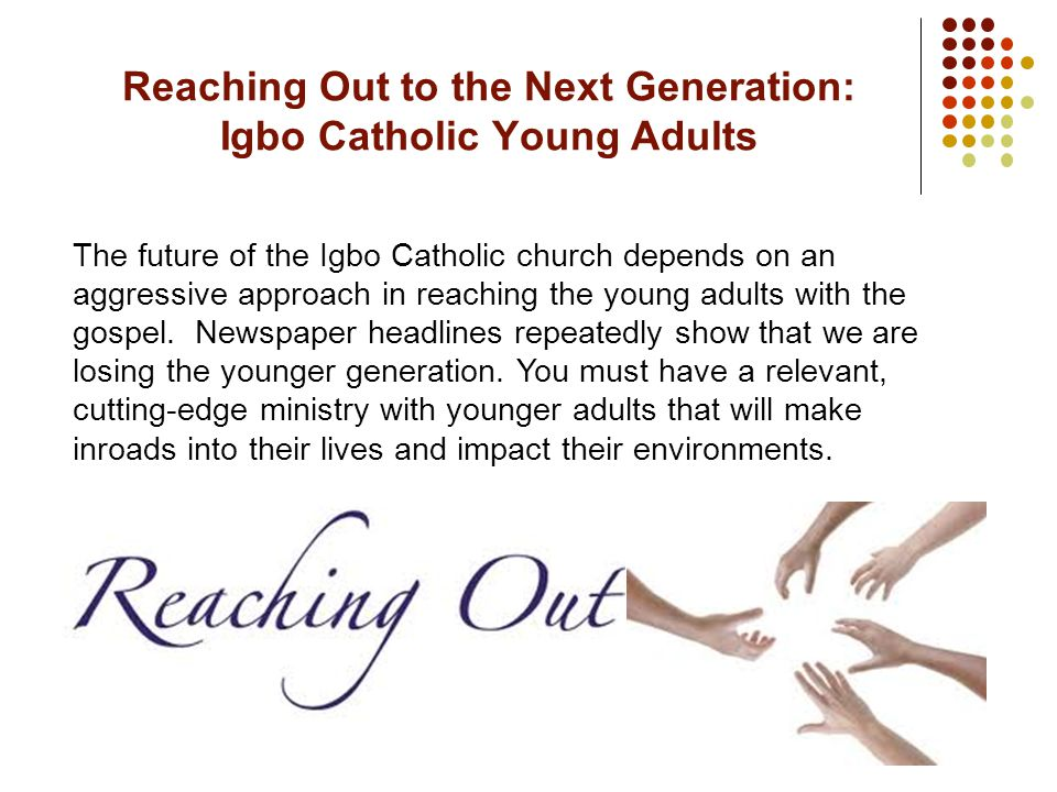 The future of the Igbo Catholic church depends on an aggressive approach in reaching the young adults with the gospel.