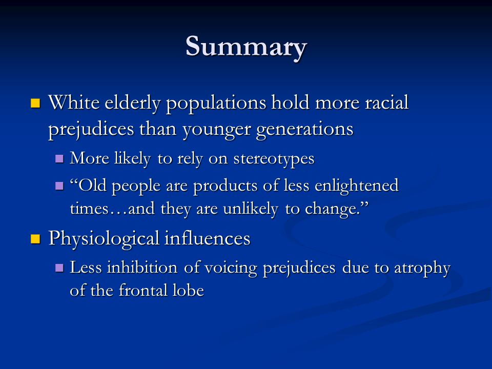 Summary White elderly populations hold more racial prejudices than younger generations White elderly populations hold more racial prejudices than youn