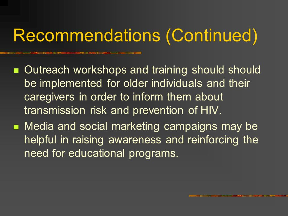 Recommendations (Continued) Outreach workshops and training should should be implemented for older individuals and their caregivers in order to inform