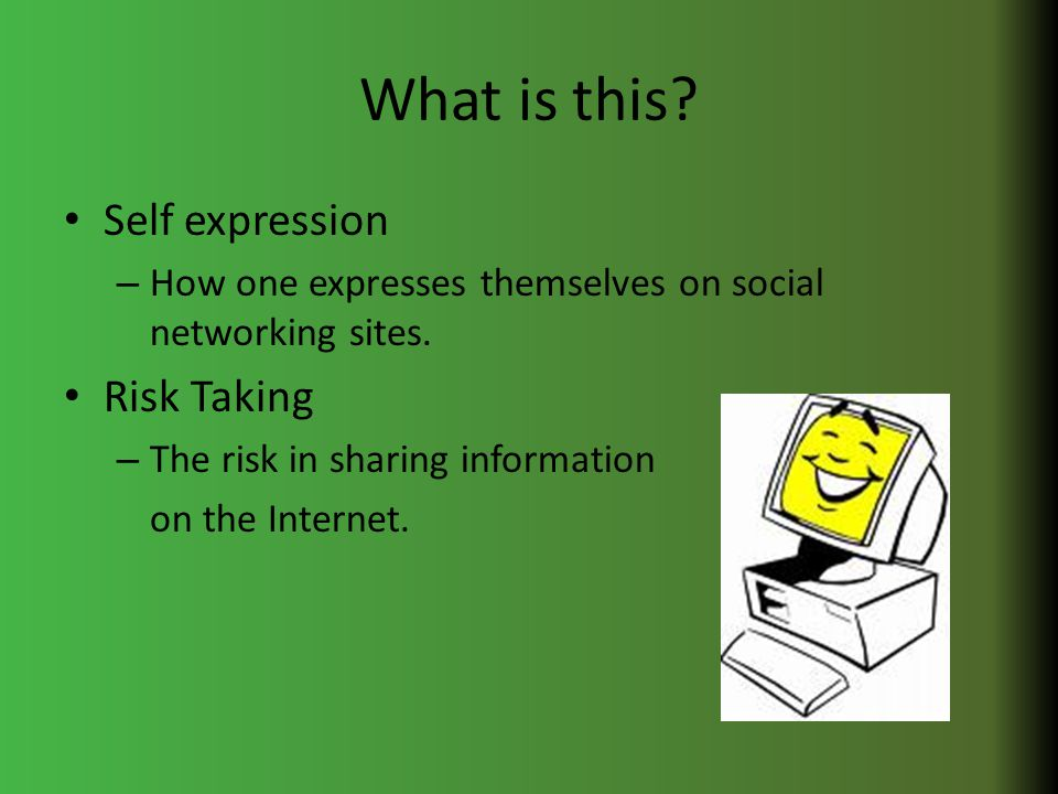 What is this. Self expression – How one expresses themselves on social networking sites.